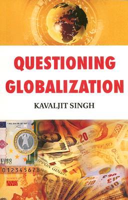 Questioning Globalization By Singh, Kavaljit